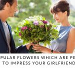 5 Popular Flowers Which Are Perfect To Impress Your Girlfriend!