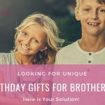 Looking for Unique Birthday Gifts for Brothers? Here is Your Solution!