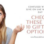 Confused What to Give on UAE National Day? Check These Top 10 Gifting Options!!